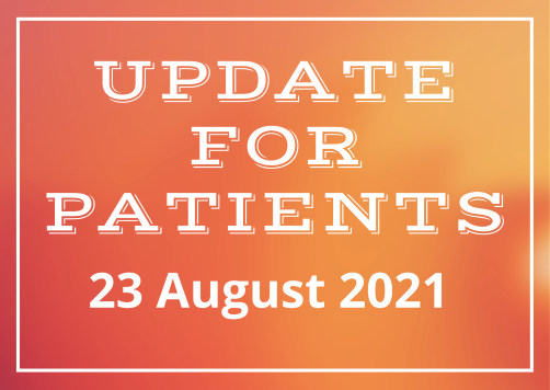 Update for patients – 23 August 2021